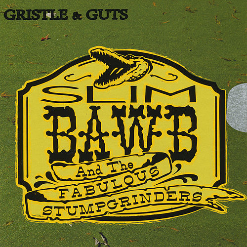 Gristle & Guts by Slim Bawb