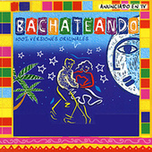 Bachateando by Various Artists