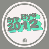Bye Bye 2012 by Various Artists
