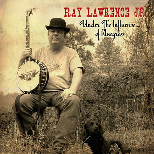 Under the Influence of Bluegrass by Ray Lawrence Jr.
