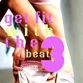 Get Fit With the Beat, Vol. 3 (Fitness Dance Music Compilation) by Various Artists