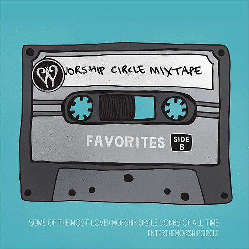 Worship Circle Mixtape: Favorites, Side B by Enter The Worship Circle
