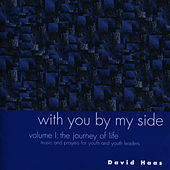 With You by My Side, Vol. 1: Journey of Life by David Haas