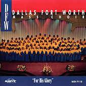 For His Glory by DFW Mass Choir