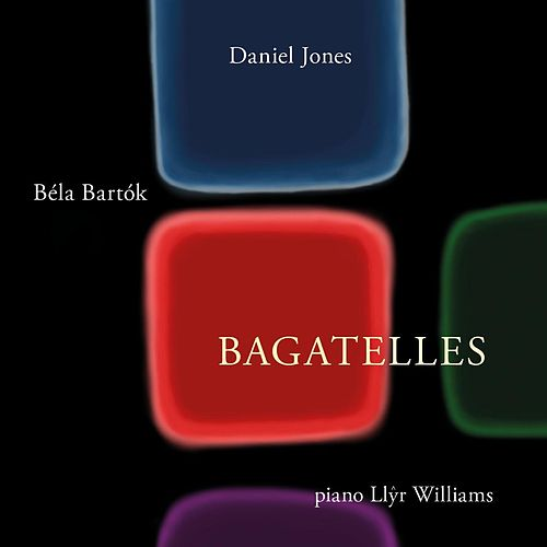 The Bagatelles of Daniel Jones and Bela Bartok by Llyr Williams