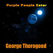 Purple People Eater by George Thorogood