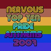 NERVOUS TOP TEN PRIDE ANTHEMS 2007 by Various Artists