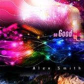 So Good by Alex Smith