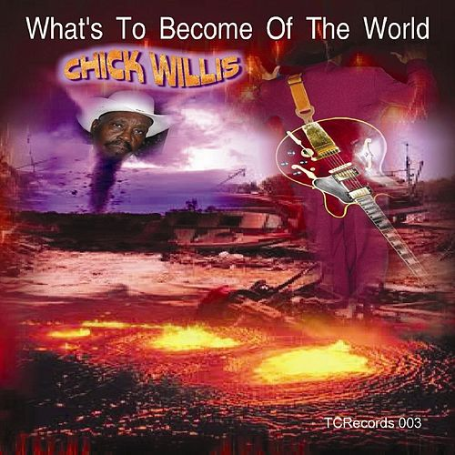 What's to Become of the World by Chick Willis