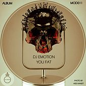 You Fat by DJ E Motion