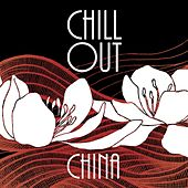 Chill Out China by Various Artists