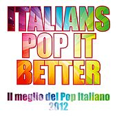Italians Pop it Better (Il meglio del pop italiano 2012) by Various Artists