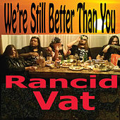 We're Still Better Than You by Rancid Vat