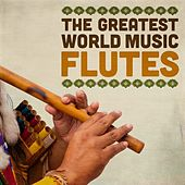 The Greatest World Music Flutes by Various Artists