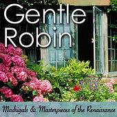 Gentle Robin: Madrigals & Masterpieces Of The Renaissance von Various Artists