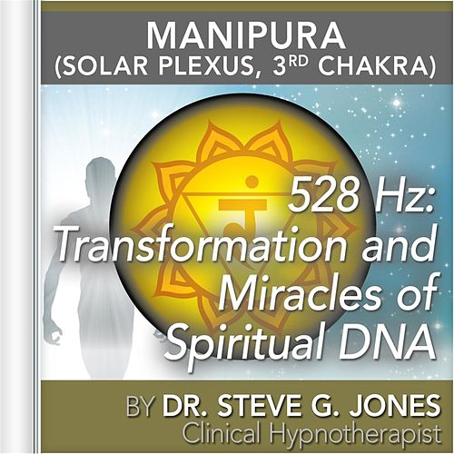 528 Hz: Transformation and Miracles of Spiritual DNA (Manipura) [Solar Plexus, 3rd Chakra] by Dr. Steve G. Jones
