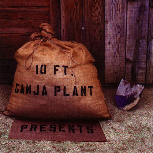 Presents by 10 Ft. Ganja Plant