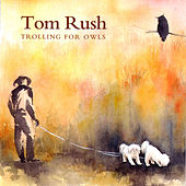 Trolling For Owls by Tom Rush