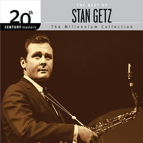 The Best Of Stan Getz 20th Century Masters The Millennium Collection by Stan Getz