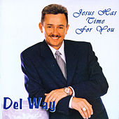 Jesus Has Time For You by Del Way
