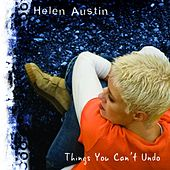 Things You Can't Undo by Helen Austin