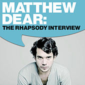 Matthew Dear: The Rhapsody Interview by Matthew Dear