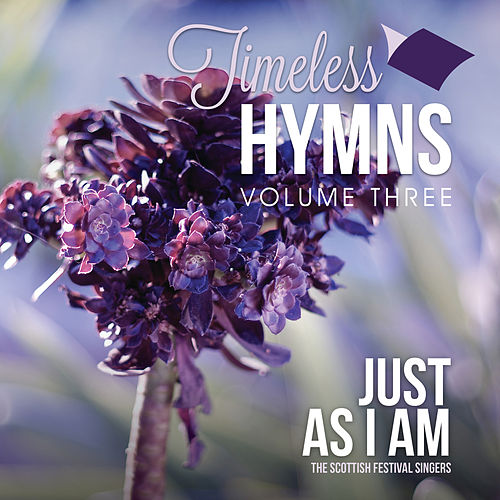 Timeless Hymns, Vol. 3: Just As I Am by Scottish Festival Singers