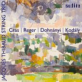 Cras, Reger, Dohnányi & Kodály: String Trios by Jacques Thibaud String Trio
