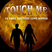 Touch Me: 16 Rare Country Love Songs by Various Artists