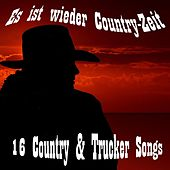 Es ist wieder Country-Zeit: 16 Country & Trucker Songs by Various Artists