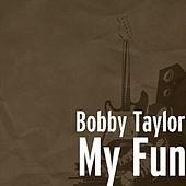 My Fun by Bobby Taylor