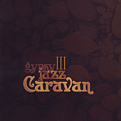 Gypsy Jazz Caravan III by The Gypsy Jazz Caravan