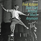 Don't Get Around Much Anymore by Fred Astaire
