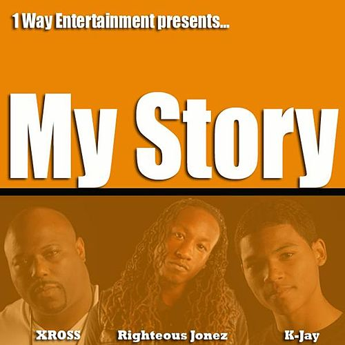 My Story (feat. K-Jay & Righteous Jonez) by Xross