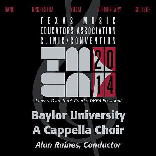 2014 Texas Music Educators Association (TMEA): Baylor University A Cappella Choir [Live] by Baylor University A Cappella Choir