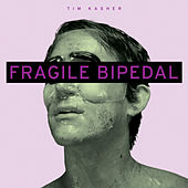 Fragile Bipedal by Tim Kasher