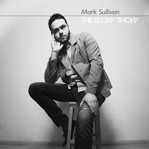 The Slow Show by Mark Sullivan