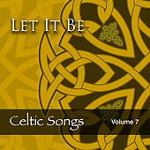 Let It Be: Celtic Songs, Vol. 7 by Various Artists