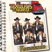 Recordando by Los Traileros Del Norte