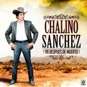 Ya Despues de Muerto by Chalino Sanchez
