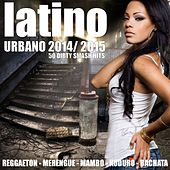 Latino Urbano 2014 / 2015 - 50 Dirty Smash Hits (Reggaeton, Merengue, Mambo, Kuduro, Bachata, Salsa) by Various Artists