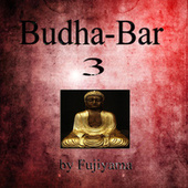 Budha-Bar 3 (Music for Relaxation and Meditation) by Fujiyama