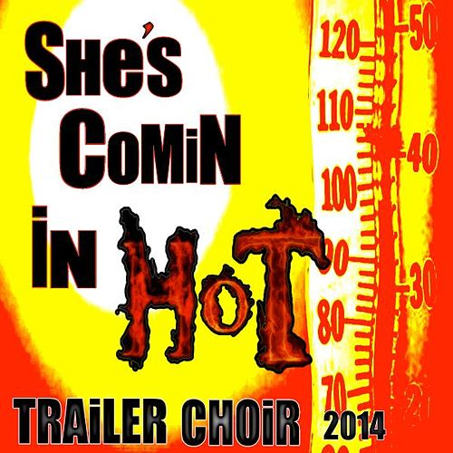 She's Comin in Hot by Trailer Choir