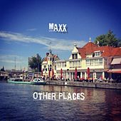 Other Places by Maxx