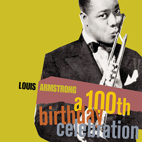 A 100th Birthday Celebration von Louis Armstrong