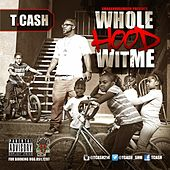 Whole Hood Wit Me - Single by T. Cash