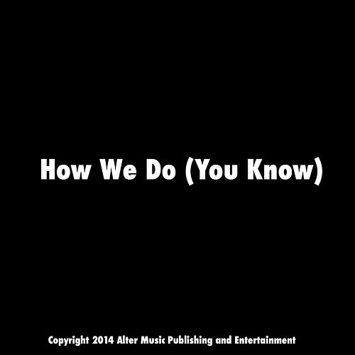 How We Do (You Know) by Antwon