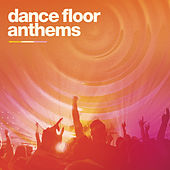 Dance Floor Anthems by Various Artists