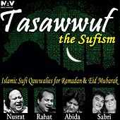 Tasawwuf the Sufism Islamic Sufi Qawwalies, Hamd, Naat for Ibadat, Ramadan and Eid Mubarak by Various Artists