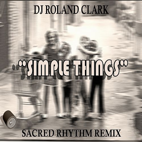 Simple Things by DJ Roland Clark